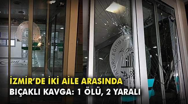 İzmir'de iki aile arasında bıçaklı kavga: 1 ölü, 2 yaralı
