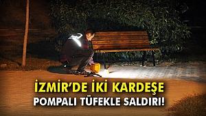 İzmir'de iki kardeşe pompalı tüfekle saldırı!