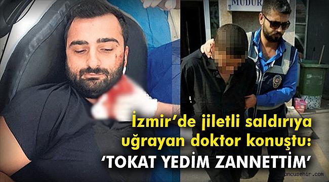 İzmir'de jiletli saldırıya uğrayan doktor konuştu: