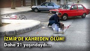 İzmir'de kahreden ölüm! Daha 21 yaşındaydı...