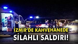 İzmir'de kahvehanede silahlı saldırı!