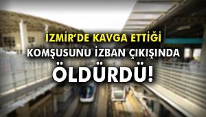 İzmir'de kavga ettiği komşusunu İZBAN çıkışında öldürdü!