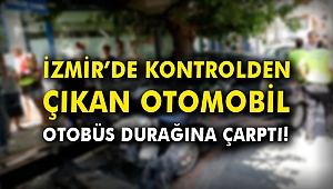 İzmir'de kontrolden çıkan otomobil otobüs durağına çarptı