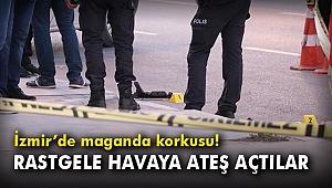 İzmir'de maganda korkusu! Rastgele havaya ateş açtılar