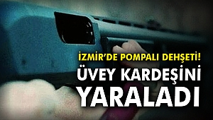 İzmir'de pompalı dehşeti! Üvey kardeşini yaraladı