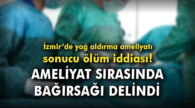 İzmir'de yağ aldırma ameliyatı sonucu ölüm iddiası!