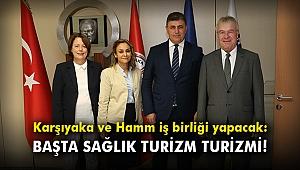 Karşıyaka ve Hamm iş birliği yapacak: Başta sağlık turizm turizmi!