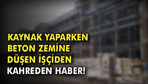 Kaynak yaparken beton zemine düşen işçiden kahreden haber!