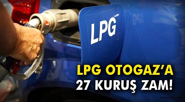 LPG Otogaz'a 27 kuruş zam!