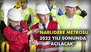 """""""Narlıdere Metrosu 2022 yılı sonunda açılacak"""