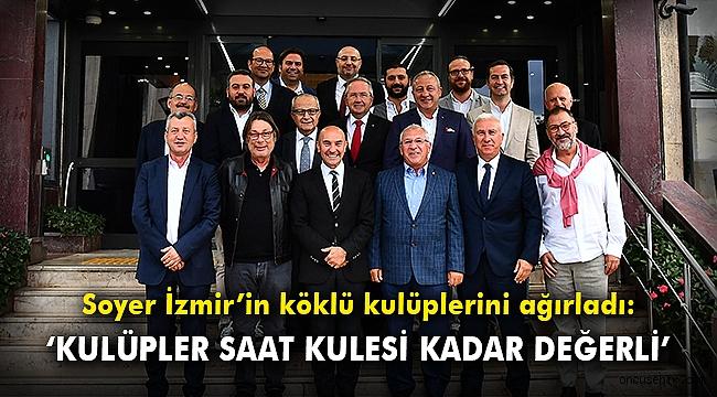 Soyer, İzmir'in köklü kulüplerini ağırladı