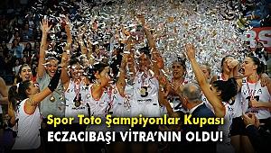 Spor Toto Şampiyonlar Kupası Eczacıbaşı VitrA'nın oldu!