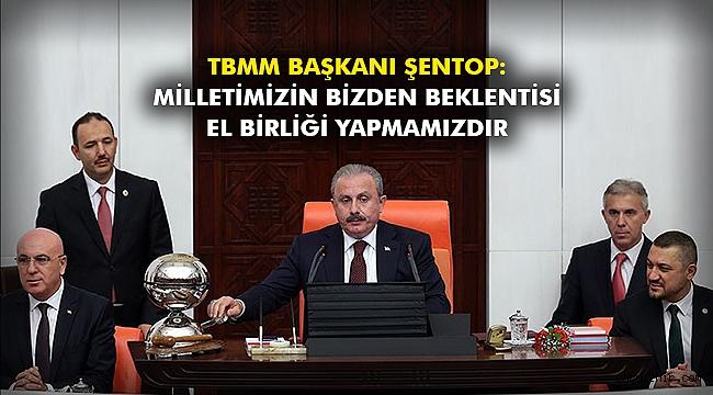 TBMM Başkanı Şentop: Milletimizin bizden beklentisi el birliği yapmamızdır
