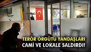 Terör örgütü yandaşları cami ve lokale saldırdı