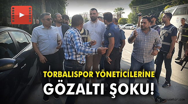 Torbalıspor yöneticilerine gözaltı şoku!