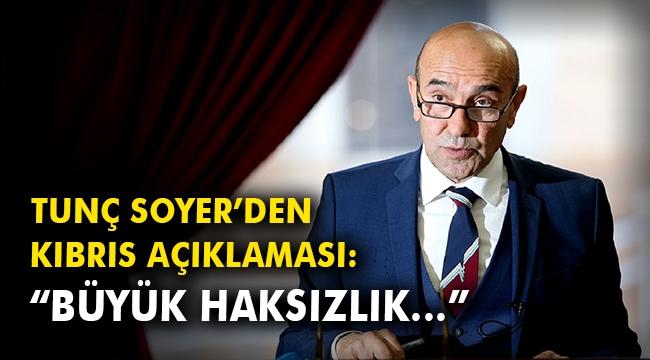 Tunç Soyer'den Kıbrıs açıklaması: