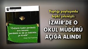 Yaptığı paylaşımla tepki çekmişti: İzmir'de o okul müdürü açığa alındı!