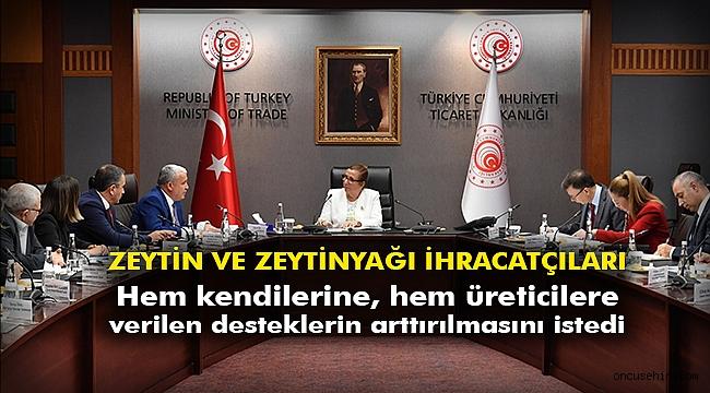 Zeytin ve Zeytinyağı ihracatçıları hem kendilerine, hem üreticilere verilen desteklerin arttırılmasını istedi