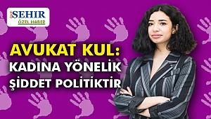 Avukat Kul: Kadına Yönelik Şiddet Politiktir