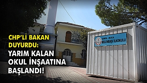 CHP'li Bakan duyurdu: Yarım kalan okul inşaatına başlandı!