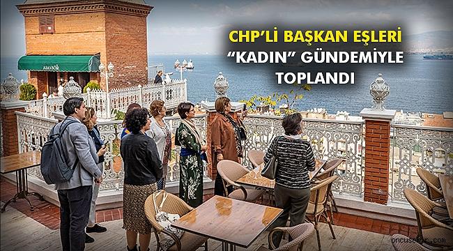 """CHP'li başkan eşleri """"kadın"""" gündemiyle toplandı"""