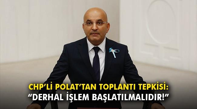 CHP'li Polat'tan toplantı tepkisi: