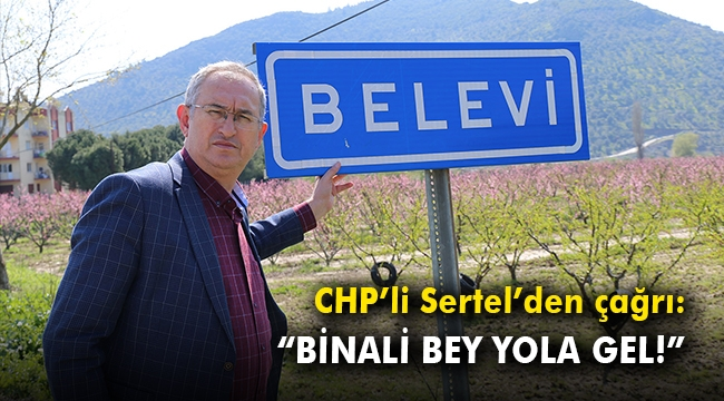 "CHP'li Sertel'den çağrı: ""Binali Bey yola gel!"""