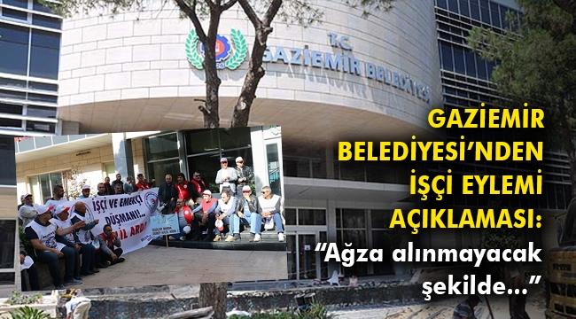 Gaziemir Belediyesi'nden işçi eylemi açıklaması!