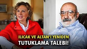 Ilıcak ve Altan'ın yeniden tutuklanmaları talep edildi!