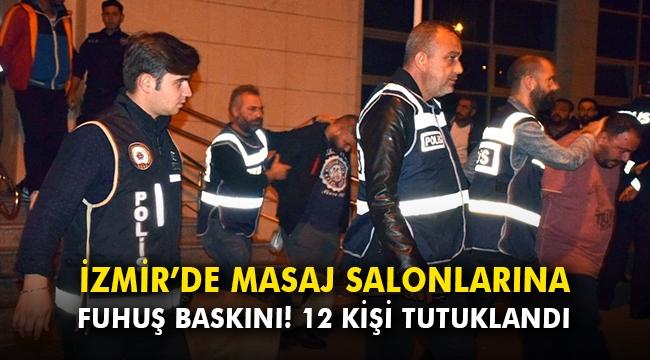 İzmir'de masaj salonlarına fuhuş baskını: 12 şüpheli tutuklandı