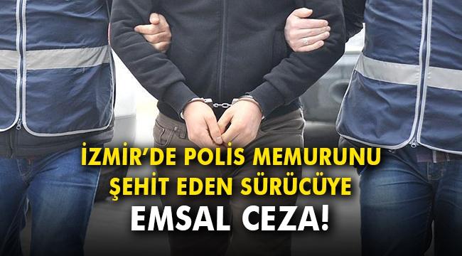 İzmir'de polis memurunu şehit eden sürücüye emsal ceza