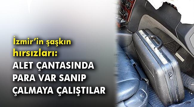 İzmir'in şaşkın hırsızları: Alet çantasında para var sanıp çalmaya çalıştılar