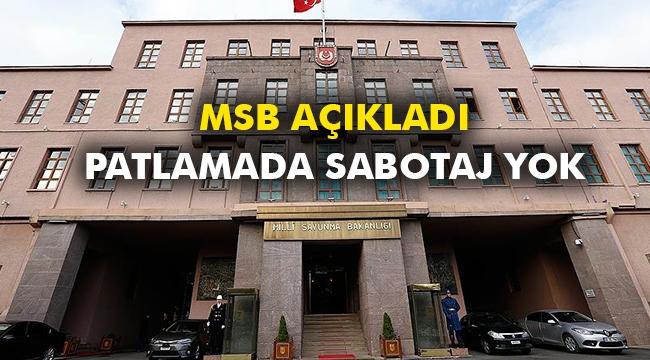MSB açıkladı, patlamada sabotaj yok