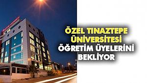 Tınaztepe Üniversitesi öğretim üyelerini bekliyor