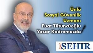 Ünlü Sosyal Güvenlik Uzmanı Fuat Tütüncüoğlu Yazar Kadromuzda
