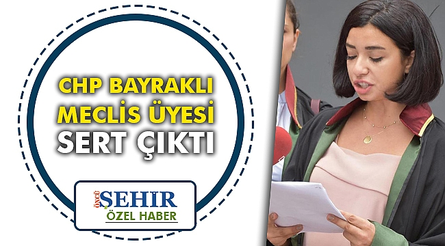 CHP Bayraklı Meclis Üyesi sert çıktı