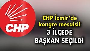 CHP İzmir'de kongre mesaisi! 3 ilçede başkan seçildi