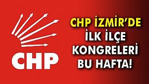CHP İzmir'de ilk ilçe kongreleri bu hafta!
