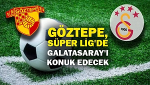 Göztepe, Süper Lig'de Galatasaray'ı konuk edecek