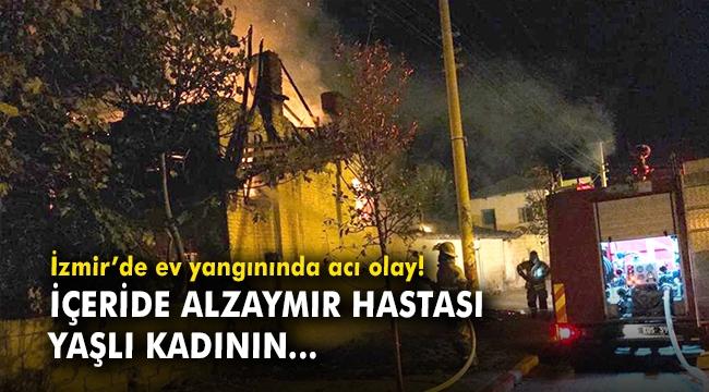 İzmir'de ev yangınında acı olay! İçeride alzaymır hastası yaşlı kadının...