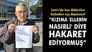 İzmir'de kızı öldürülen babadan suç duyurusu!