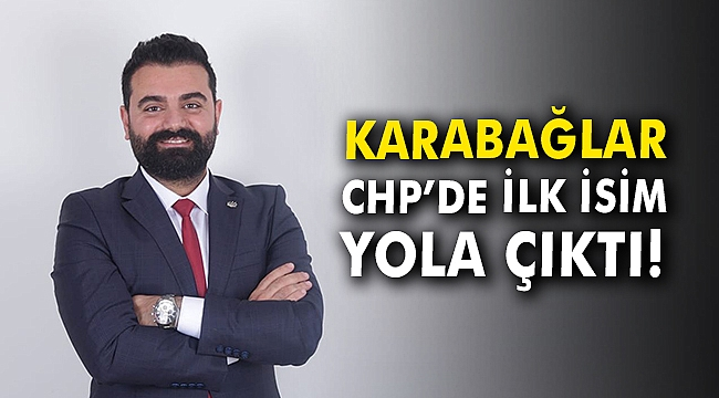Karabağlar CHP'de ilk isim yola çıktı!