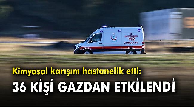 Kimyasal karışım hastanelik etti: 36 kişi gazdan etkilendi