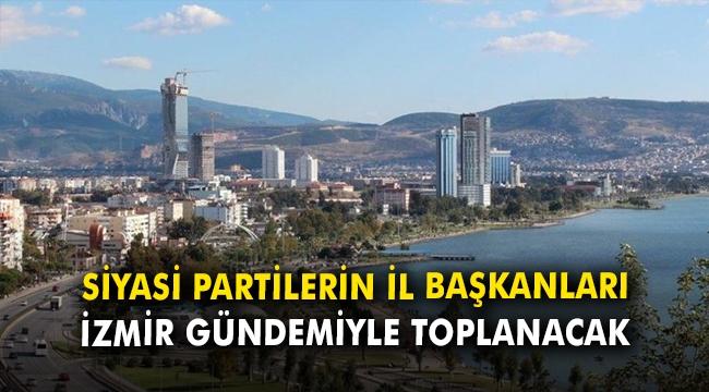 Siyasi partilerin il başkanları İzmir gündemiyle toplanacak