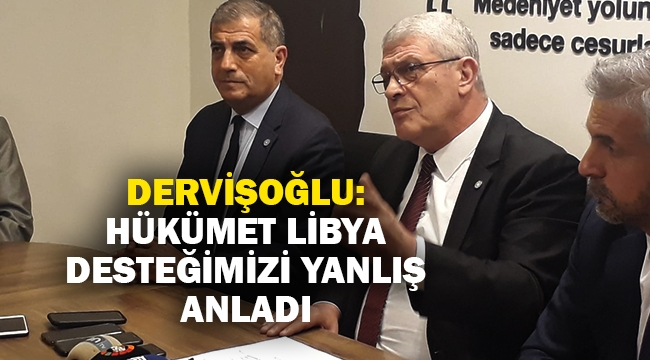 Dervişoğlu: Hükümet Libya desteğimizi yanlış anladı