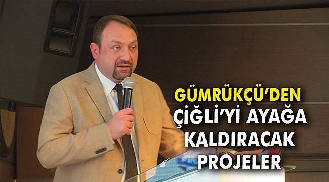 Gümrükçü'den Çiğli'yi ayağa kaldıracak projeler