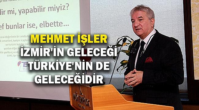 İşler: İzmir'in geleceği Türkiye'nin de geleceğidir