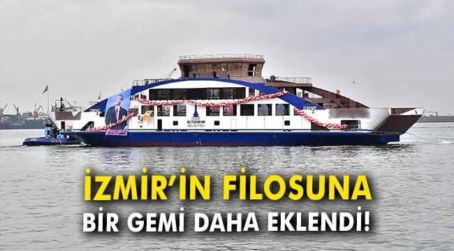 İzmir'in filosuna bir gemi daha eklendi!