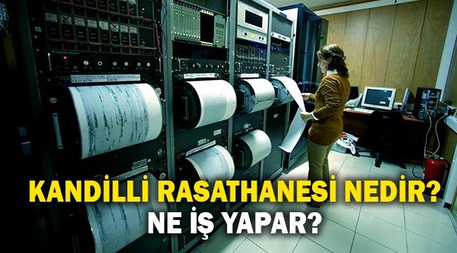 Kandilli Rasathanesi nedir? Ne iş yapar?