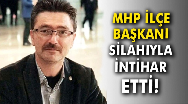 MHP İlçe Başkanı silahıyla intihar etti!